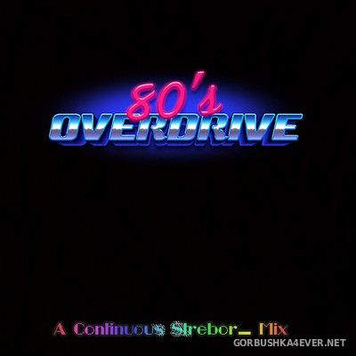 80's Overdrive [2020] Mixed by Strebor