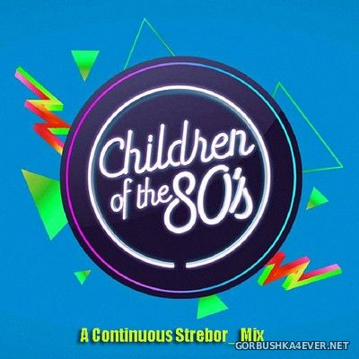 Children Of The 80's [2020] Mixed by Strebor