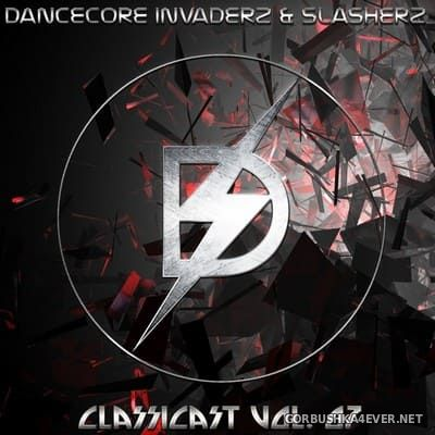 ClassiCast vol 07 [2017] Mixed by Dancecore Invaderz & Slasherz