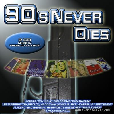 90's Never Dies [2006] Mixed by Mr Deejay & DJ Xeno