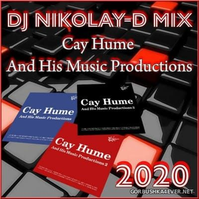 DJ Nikolay-D - Cay Hume & His Music Productions Mix [2020]
