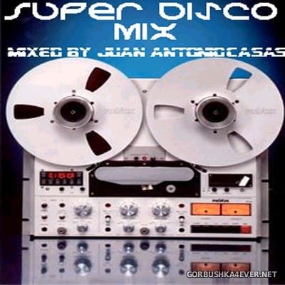 Super Disco Mix [2004] Mixed by Juan Antonio Casas