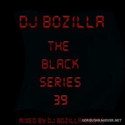 DJ Bozilla - The Black Series 39 [2016]