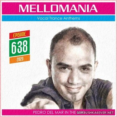 Pedro Del Mar - Mellomania Vocal Trance Anthems Episode 638 [2020]