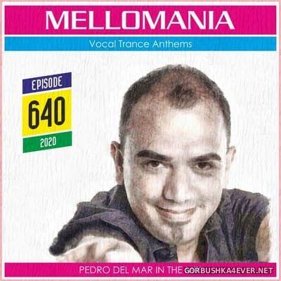 Pedro Del Mar - Mellomania Vocal Trance Anthems Episode 640 [2020]
