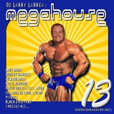 Mega House 13 [2010] Mixed by Larry Larrea