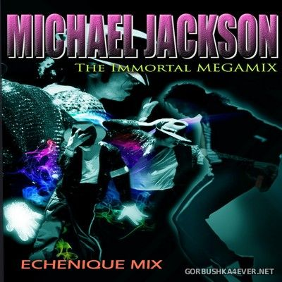 Michael Jackson - The Immortal Megamix [2020] by DJ Echenique