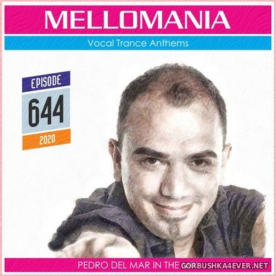 Pedro Del Mar - Mellomania Vocal Trance Anthems Episode 644 [2020]