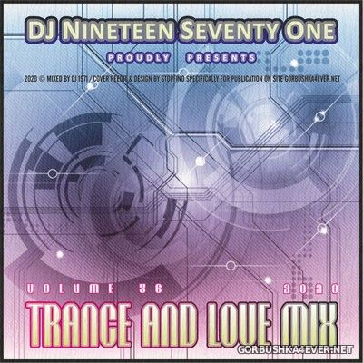DJ Nineteen Seventy One - Trance & Love Mix vol 36 [2020]