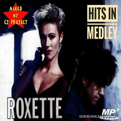 Roxette - Hits In Medley [2020] Mixed by CJ Project