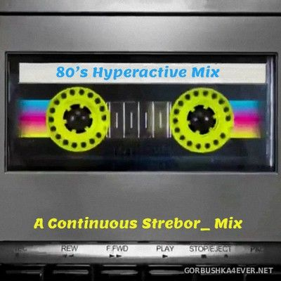 80's Hyperactive Mix [2020] by Strebor