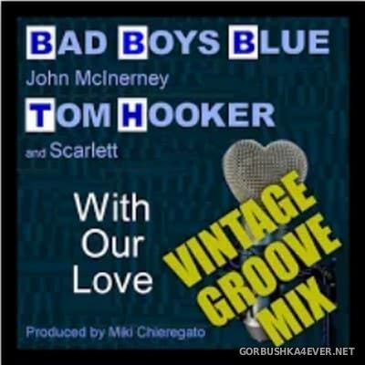 Bad Boys Blue & Tom Hooker - With Our Love (Vintage Club Mix) [2020]