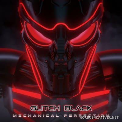 Glitch Black - Mechanical Perfection [2020]