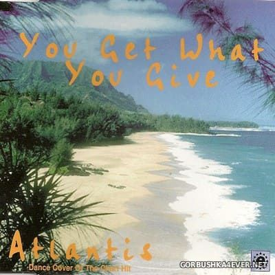 Atlantis - You Get What You Give [1999]