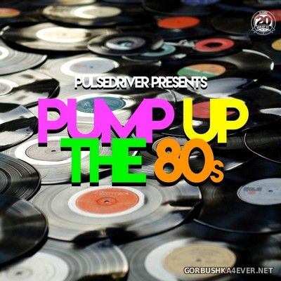 Pulsedriver presents Pump Up The 80s [2020]