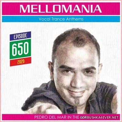 Pedro Del Mar - Mellomania Vocal Trance Anthems Episode 650 [2020]