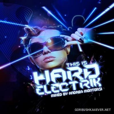 [RIOT] This Is Hard Electrik [2012] Mixed By Andrea Montorsi