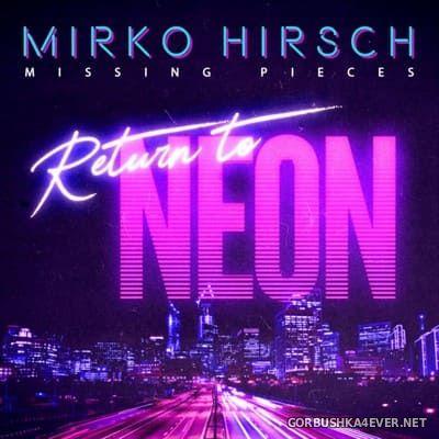 Mirko Hirsch - Missing Pieces Return To Neon [2020]