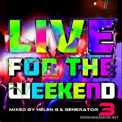 [Traffic Records] Live For The Weekend 03 [2013] Mixed By DJ Generator & Helen G