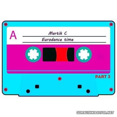 Martik C - Eurodance Time Pt. 3 [2012]