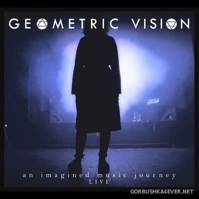 Geometric Vision - An Imagined Music Journey Live [2020]