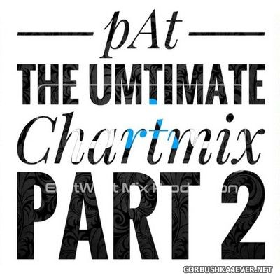 The Ultimate Chartmix Part 2 (Hits From 1990-2020 The Party Edition) [2020] Mixed by pAt