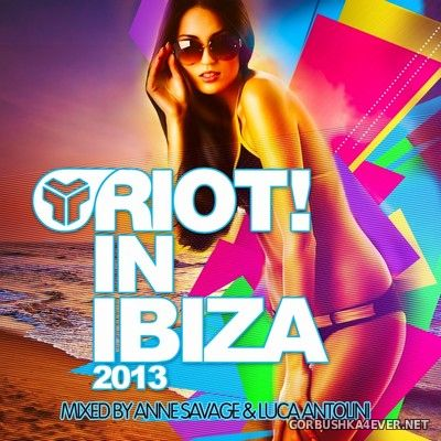 [RIOT] Riot In Ibiza 2013 [2013] Mixed By Anne Savage & Luca Antolini