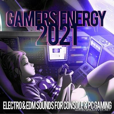 Gamers Energy 2021 (Electro & EDM Sounds For Console & PC Gaming) [2020]
