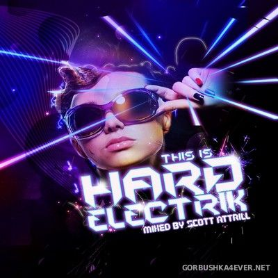 [RIOT] This Is Hard Electrik [2012] Mixed By Scott Attrill