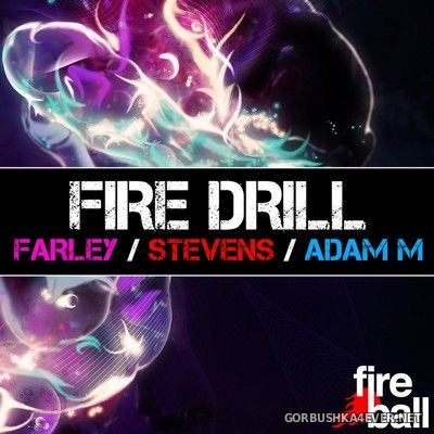 [Fireball Recordings] Fire Drill [2012] Mixed By Andy Farley, Ben Stevens & Adam M