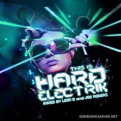 [RIOT] This Is Hard Electrik [2012] Mixed By Leon B & Joe Rogers