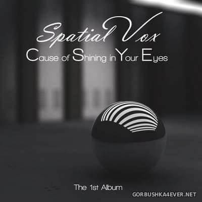 Spatial Vox - Cause Of Shining In Your Eyes (The 1st Album) [2019]