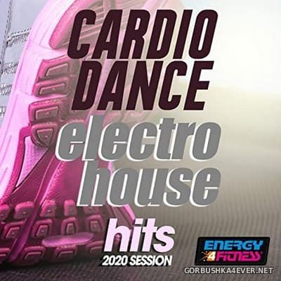 [Energy 4 Fitness] Cardio Dance Electro House Hits Session [2020]