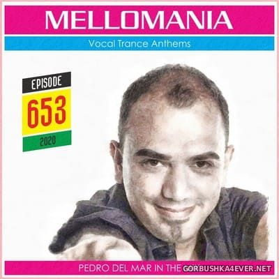Pedro Del Mar - Mellomania Vocal Trance Anthems Episode 653 [2020]