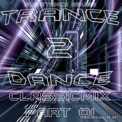 Trance-2-Dance Classic Mix Part 1 [2020] by Substance Abuse