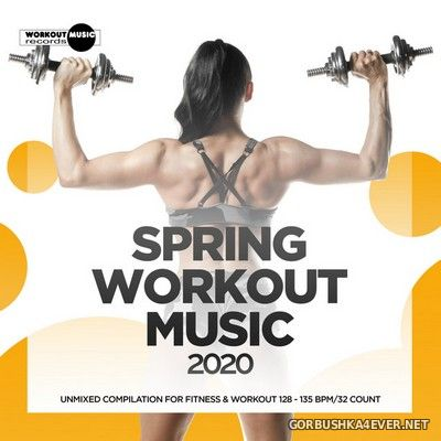 Spring Workout Music 2020 (Unmixed Compilation for Fitness & Workout) [2020]
