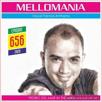 Pedro Del Mar - Mellomania Vocal Trance Anthems Episode 656 [2020]