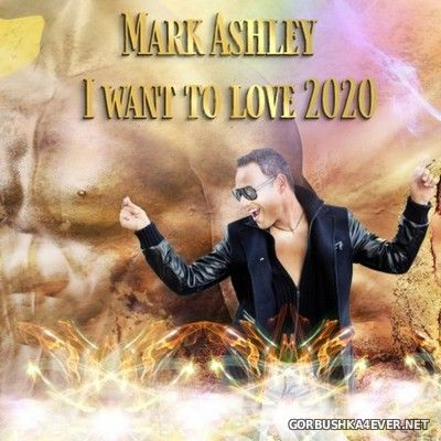 Mark Ashley - I Want To Love 2020 [2020]