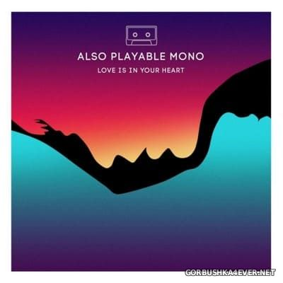 Also Playable Mono - Love Is In Your Heart [2020]