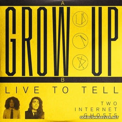 Two Internet Ghosts - Grow Up - Live To Tell [2020]
