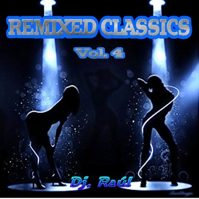 DJ Raul Remixed Classic Mix IV [2011]