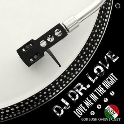 DJ Dr Love - Love Me In The Night [2021]