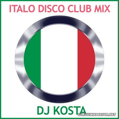 DJ Kosta - Italo Disco Club Mix [2021]
