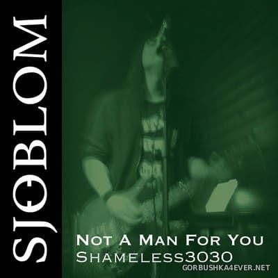 Sjoeblom - Not A Man For You - Shameless 3030 [2020]