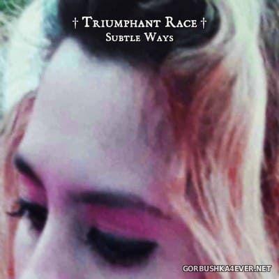 Triumphant Race - Subtle Ways [2021]