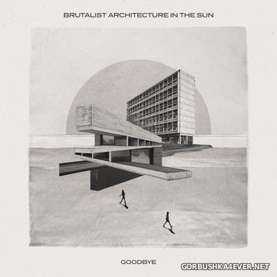 Brutalist Architecture In The Sun - Goodbye [2020]