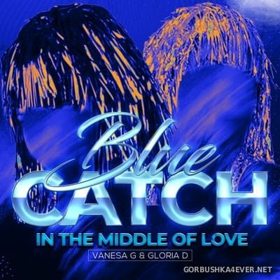 Blue Catch - In The Middle Of Love [2020]