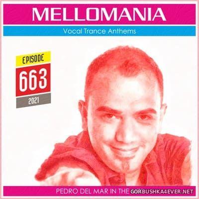Pedro Del Mar - Mellomania Vocal Trance Anthems Episode 663 [2021]