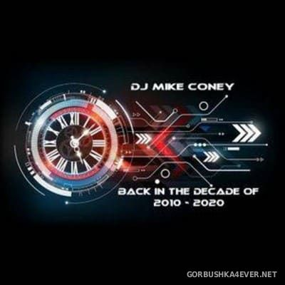DJ Mike Coney - Back In The Decade 2010-2020 Megamix [2020]