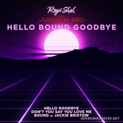 Roger Shah - Jukebox 80s - Hello Bound Goodbye [2021]